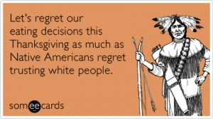 native-americans-white-people-eat-thanksgiving-ecards-someecards